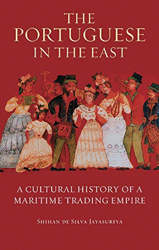 The Portuguese in the East: A Cultural History of a Maritime Trading Empire (International Library of Colonial History) -
