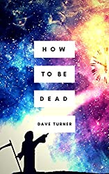 How To Be Dead (The 'How To Be Dead' Comedy Horror Series Book 1)