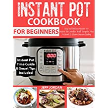 INSTANT POT Cookbook For Beginners: Easy and Delicious Recipes For Instant Pot Newbies With Complete How To Guide To Electric Pressure Cooking (How To Instant Pot) (English Edition)