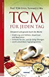 TCM für jeden Tag: Entspannt und gesund durch die Woche - Ernährung und Heiltees, Akupressur und Meditation - Einfache Tai-Chi- und Qi-Gong-Übungen - Leicht umsetzbare Tagesprogramme