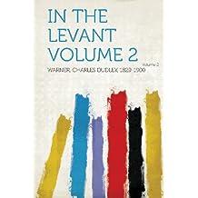 In the Levant Volume 2 Volume 2