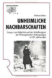 Unheimliche Nachbarschaften: Essays zum Kälte-Kult und der Schlaflosigkeit der philosophischen Anthropologie im 20. Jahrhundert