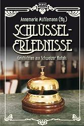 Schlüssel-Erlebnisse: Kurzgeschichten aus Schweizer Hotels