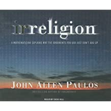 Irreligion: A Mathematician Explains Why the Arguments for God Just Don't Add Up (CD-Audio) - Common