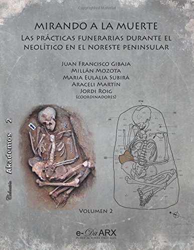 Mirando a la muerte (vol. 2): Las prácticas funerarias durante el Neolítico en el noreste peninsular: Volume 2 (Akademos) por Juan Francisco Gibaja