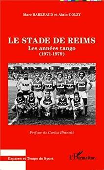 Le stade de Reims: Les années tango - (1971 - 1979) par [Barreaud, Marc, COLZY, ALAIN]