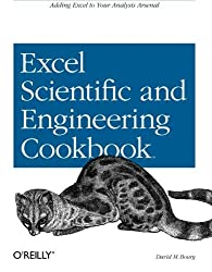 Excel Scientific and Engineering Cookbook: Adding Excel to Your Analysis Arsenal (Cookbooks (O'Reilly)) by David M Bourg (2006-01-27)