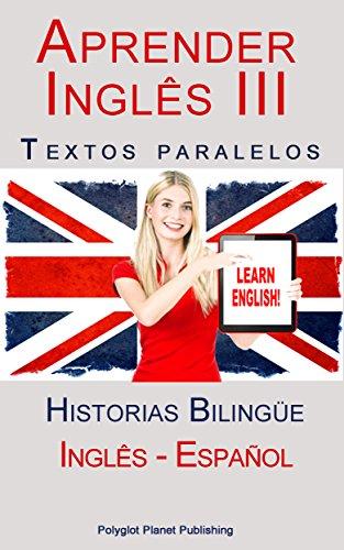 Aprender Inglês III: Textos paralelos (Inglês - Español) Historias Bilingüe (Aprender Inglês con Textos paralelos nº 3)
