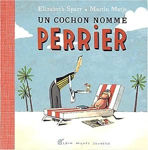 """Afficher """"Un cochon nommé Perrier"""""""