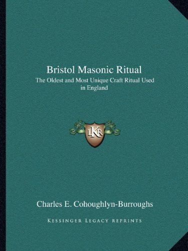 Bristol Masonic Ritual: The Oldest and Most Unique Craft Ritual Used in England by Charles E. Cohoughlyn-Burroughs (2010-09-10)