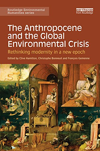 The Anthropocene and the Global Environmental Crisis: Rethinking modernity in a new epoch (Routledge Environmental Humanities)