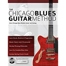 The Chicago Blues Guitar Method: Learn Chicago Blues Rhythm Guitar and Soloing (English Edition)