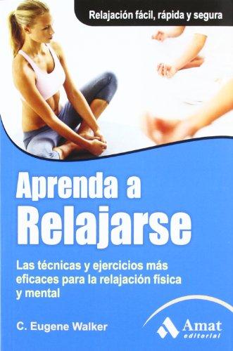 Aprenda a relajarse: Las técnicas y ejercicios más eficaces para la relajación física y mental