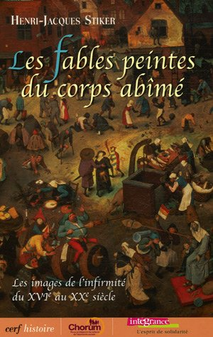 Les fables peintes du corps abîmé : Les images de l'infirmité du XVIe au XXe siècle par Henri-Jacques Stiker