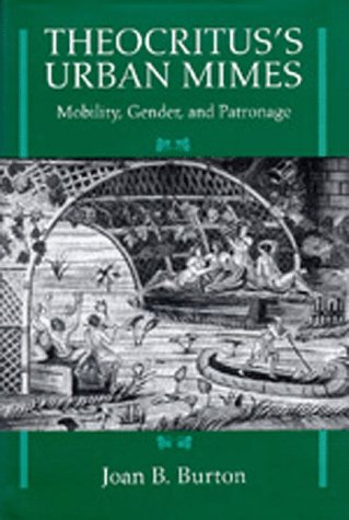 Theocritus's Urban Mimes: Mobility, Gender, and Patronage (Hellenistic Culture & Society) (Womens Union Burton)