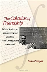 The Calculus of Friendship: What a Teacher and a Student Learned about Life while Corresponding about Math by Steven Strogatz (2011-03-27)