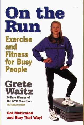On the Run: Exercise and Fitness for Busy People por Grete Waitz