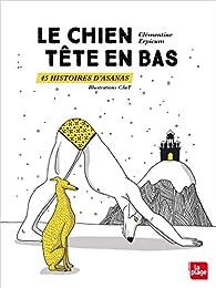 Le chien tête en bas 45 histoires d'asanas par Clementine Erpicum