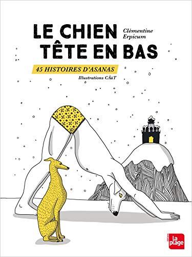 Le chien tête en bas 45 histoires d'asanas par Clémentine Erpicum
