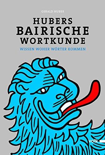 Hubers Bairische Wortkunde: Wissen woher Wörter kommen
