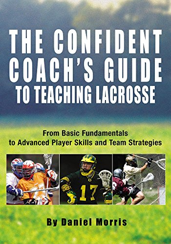 Confident Coach's Guide to Teaching Lacrosse: From Basic Fundamentals To Advanced Player Skills And Team Strategies (English Edition) por Daniel Morris