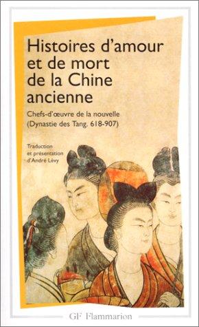 Histoires d'amour et de mort de la Chine ancienne : Chefs-d'oeuvre de la nouvelle dynastie des Tang 618-907