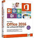Office 2016: Der umfassende Ratgeber. Auch für Office 365. Für Einsteiger und Umsteiger. Komplett in Farbe.