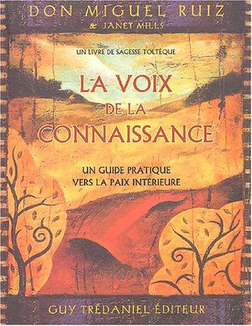 La voix de la connaissance : Un guide pratique vers la paix intérieure par Don Miguel Ruiz, Janet Mills