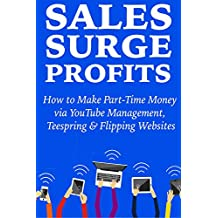 Sales Surge Profits: How to Make Part-Time Money via YouTube Management, Teespring & Flipping Websites (English Edition)