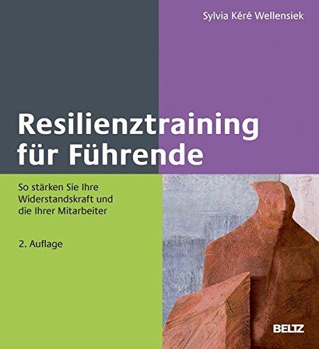 Resilienztraining für Führende: So stärken Sie Ihre Widerstandskraft und die Ihrer Mitarbeiter (Beltz Weiterbildung / Fachbuch)