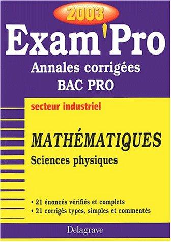 Exam'Pro numéro, 23 : Maths - Sciences-Physique, Bac Pro Industriel (Annales corrigées)