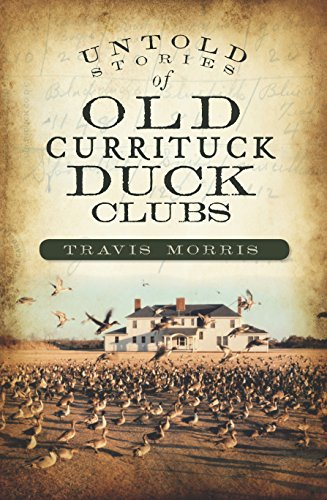 Untold Stories of Old Currituck Duck Clubs (English Edition)