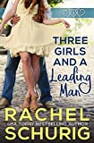 Three Girls and a Leading Man by Rachel Schurig