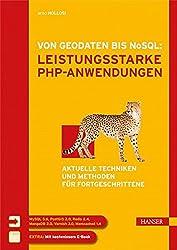 Von Geodaten bis NoSQL: Leistungsstarke PHP-Anwendungen: Aktuelle Techniken und Methoden für Fortgeschrittene