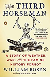 The Third Horseman: A Story of Weather, War, and the Famine History Forgot by William Rosen (2015-04-28)