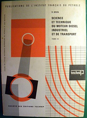 Science et technique du moteur Diesel industriel et de transport (Publications de l'Institut français du pétrole) par Raymond Brun