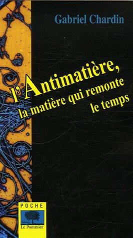 L'Antimatière : La matière qui remonte le temps par Gabriel Chardin