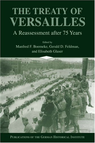 The Treaty of Versailles: A Reassessment After 75 Years (Publications of the German Historical Institute)