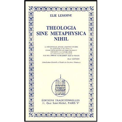 Theologia sine metaphysica nihil. La métaphysique affirme l'identité foncière du connaître et de l'être...