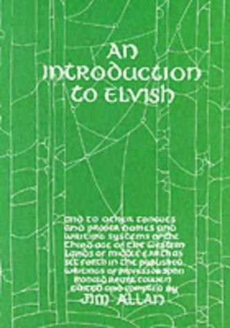An Introduction to Elvish: And to Other Tongues and Proper Names and Writing Systems of the Third Age of the Western Lands of Middle-earth as Set ... of Professor John Ronald Reuel Tolkien
