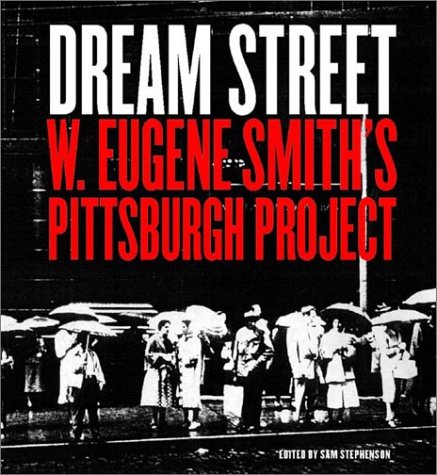 Dream Street: W.Eugene Smith's Pittsburgh Project 1955-1958