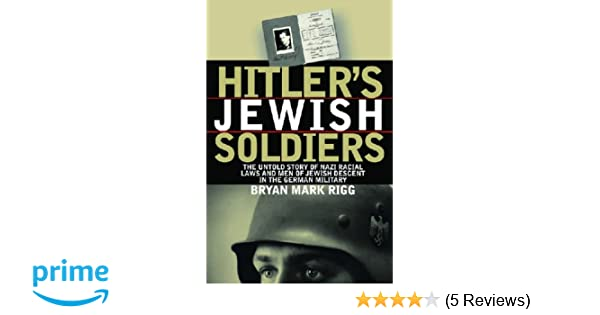 ca851437e86 ... Story of Nazi Racial Laws and Men of Jewish Descent in the German  Military (Modern War Studies)  Amazon.co.uk  Bryan Mark Rigg   9780700613588  Books