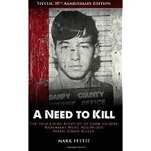 A Need To Kill: The True-Crime Account of John Joubert, Nebraska's Most Notorious Serial Child Killer by Mark Pettit (22-Oct-2013) Paperback