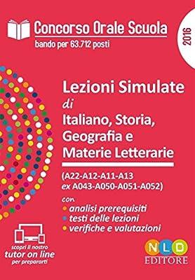 Concorso orale scuola. Lezioni simulate di italiano, storia, geografia e materie letterarie. (A22-A12-A11-A13-ex A043-A050-A051-A052)