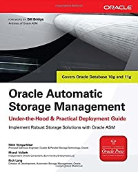 Oracle Automatic Storage Management: Under-the-Hood & Practical Deployment Guide: Under-the-hood and Practical Deployment Guide (Oracle Press) by Nitin Vengurlekar (1-Dec-2007) Paperback
