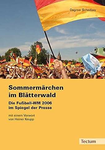 Sommermärchen im Blätterwald: Die Fußball-WM 2006 im Spiegel der Presse