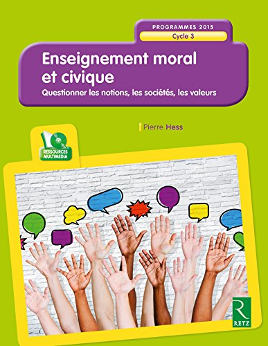 Enseignement moral et civique, cycle 3 : questionner les notions, les sociétés, les valeurs / Pierre Hess.- Paris : Retz , DL 2016, cop. 2016