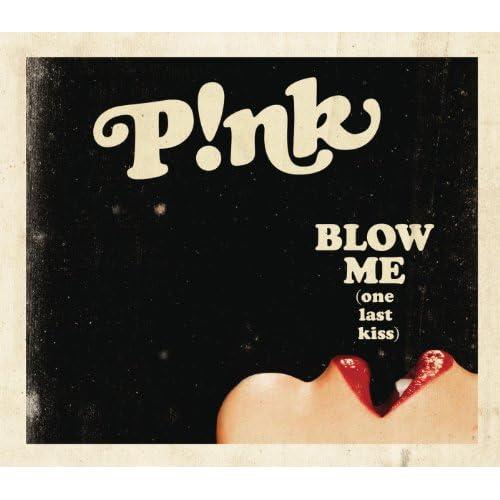 Blow Me (One Last Kiss) [Explicit]