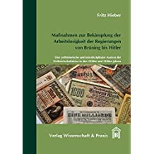Maßnahmen zur Bekämpfung der Arbeitslosigkeit der Regierungen von Brüning bis Hitler: Eine zeithistorische und interdisziplinäre Analyse der Weltwirtschaftskrise in den 1920er und 1930er Jahren