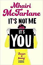 It's Not Me, It's You by Mhairi McFarlane (2015-04-09)